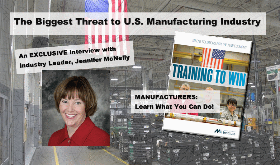 The Biggest Threat to the U.S. Manufacturing Industry -- An Exclusive Interview with Industry Leader Jennifer McNelly