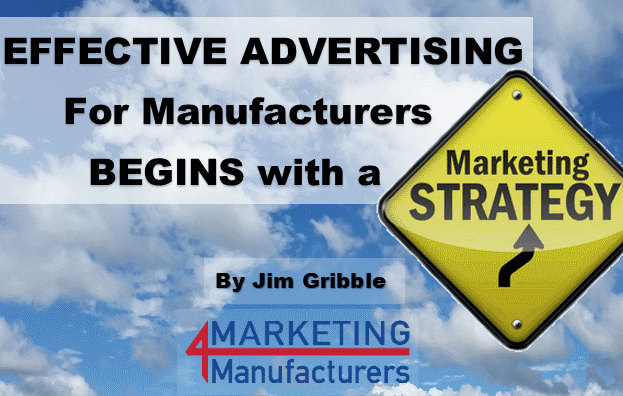 Effective Advertising for Manufacturers Starts with a Marketing Strategy