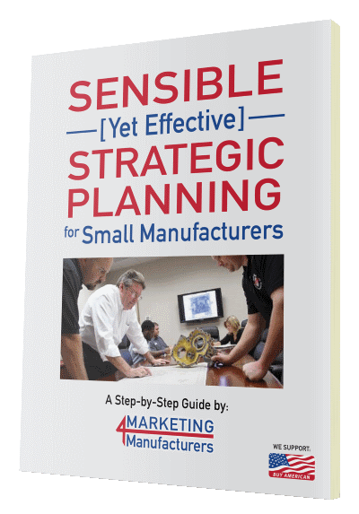 Sensible [Yet Effective] Strategic Planning for Small Manufacturers